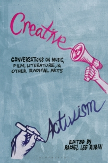Creative Activism : Conversations on Music, Film, Literature, and Other Radical Arts, Hardback Book