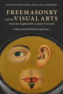 Freemasonry and the Visual Arts from the Eighteenth Century Forward : Historical and Global Perspectives, PDF eBook