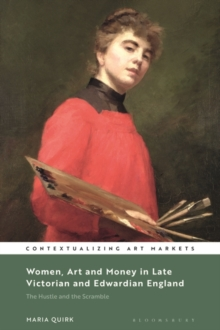 Women, Art and Money in Late Victorian and Edwardian England : The Hustle and the Scramble, Hardback Book