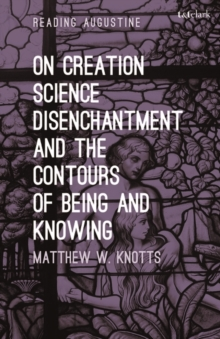 On Creation, Science, Disenchantment and the Contours of Being and Knowing, Paperback / softback Book