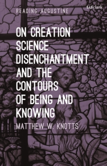 On Creation, Science, Disenchantment and the Contours of Being and Knowing, PDF eBook