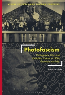 Photofascism : Photography, Film, and Exhibition Culture in 1930s Germany and Italy, Hardback Book