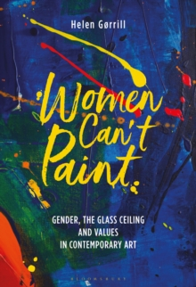Women Can't Paint : Gender, the Glass Ceiling and Values in Contemporary Art, EPUB eBook