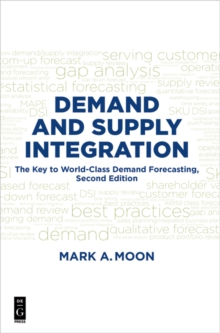 Demand and Supply Integration : The Key to World-Class Demand Forecasting, Second Edition, EPUB eBook