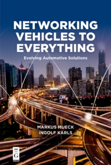 Networking Vehicles to Everything : Evolving Automotive Solutions, PDF eBook