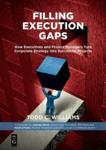 Filling Execution Gaps : How Executives and Project Managers Turn Corporate Strategy into Successful Projects, Paperback Book