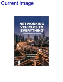 Networking Vehicles to Everything : Evolving Automotive Solutions, Paperback / softback Book