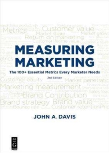 Measuring Marketing : The 100+ Essential Metrics Every Marketer Needs, Third Edition, Paperback / softback Book