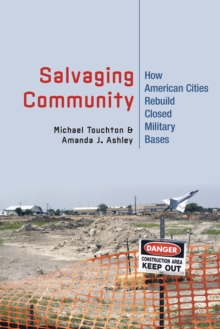 Salvaging Community : How American Cities Rebuild Closed Military Bases, Paperback / softback Book