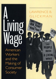 A Living Wage : American Workers and the Making of Consumer Society, PDF eBook