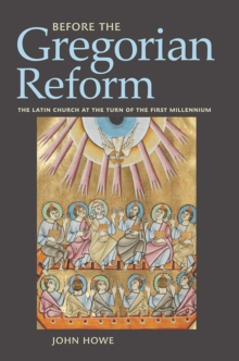 Before the Gregorian Reform : The Latin Church at the Turn of the First Millennium, PDF eBook