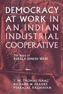 Democracy at Work in an Indian Industrial Cooperative : The Story of Kerala Dinesh Beedi, PDF eBook