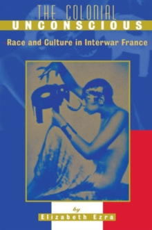 The Colonial Unconscious : Race and Culture in Interwar France, PDF eBook