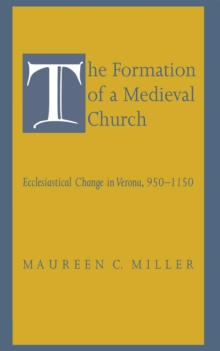 The Formation of a Medieval Church : Ecclesiastical Change in Verona, 950-1150, PDF eBook