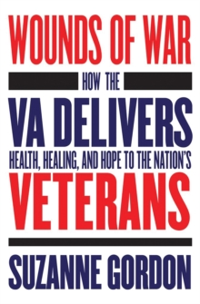 Wounds of War : How the VA Delivers Health, Healing, and Hope to the Nation's Veterans, EPUB eBook