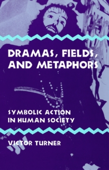 Dramas, Fields, and Metaphors : Symbolic Action in Human Society, PDF eBook
