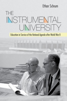 The Instrumental University : Education in Service of the National Agenda after World War II, Hardback Book