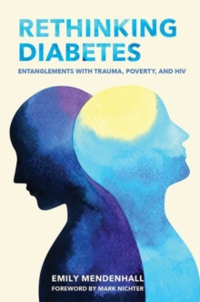 Rethinking Diabetes : Entanglements with Trauma, Poverty, and HIV, Hardback Book