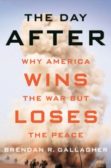 The Day After : Why America Wins the War but Loses the Peace, PDF eBook