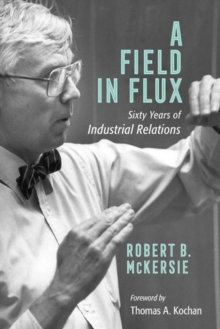 A Field in Flux : Sixty Years of Industrial Relations, Hardback Book