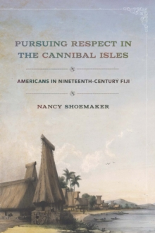 Pursuing Respect in the Cannibal Isles : Americans in Nineteenth-Century Fiji, Hardback Book