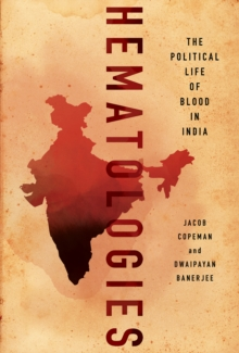 Hematologies : The Political Life of Blood in India, Hardback Book
