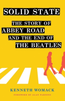 "Solid State : The Story of ""Abbey Road"" and the End of the Beatles, Hardback Book"