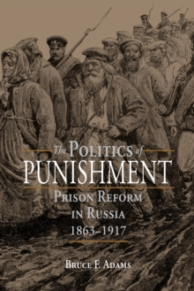 The Politics of Punishment : Prison Reform in Russia, 1863-1917, EPUB eBook