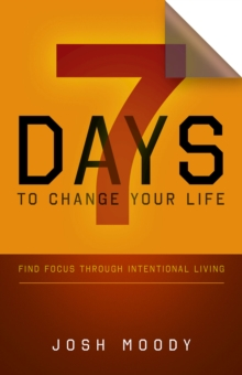 7 Days to Change Your Life : Find Focus Through Intentional Living, EPUB eBook