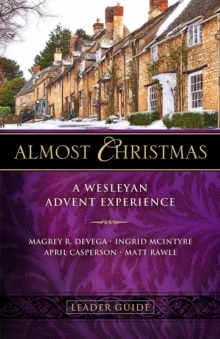 Almost Christmas Leader Guide : A Wesleyan Advent Experience, EPUB eBook