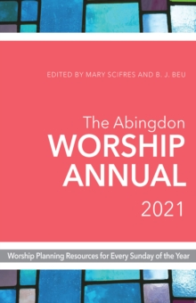 The Abingdon Worship Annual 2021 : Worship Planning Resources for Every Sunday of the Year, EPUB eBook