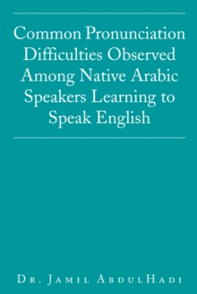 Common Pronunciation Difficulties Observed Among Native Arabic Speakers Learning to Speak English, EPUB eBook