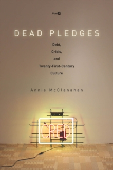 Dead Pledges : Debt, Crisis, and Twenty-First-Century Culture, EPUB eBook