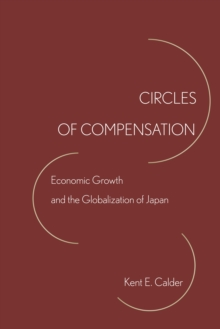Circles of Compensation : Economic Growth and the Globalization of Japan, Paperback / softback Book