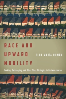 Race and Upward Mobility : Seeking, Gatekeeping, and Other Class Strategies in Postwar America, Hardback Book