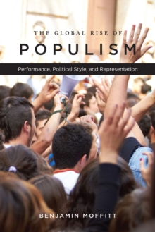The Global Rise of Populism : Performance, Political Style, and Representation, Paperback / softback Book