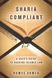 Sharia Compliant : A User's Guide to Hacking Islamic Law, Paperback / softback Book