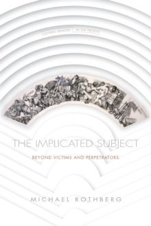 The Implicated Subject : Beyond Victims and Perpetrators, Paperback / softback Book