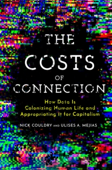 The Costs of Connection : How Data Is Colonizing Human Life and Appropriating It for Capitalism, Paperback / softback Book