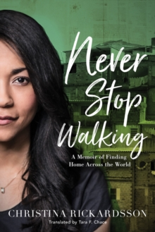 Never Stop Walking : A Memoir of Finding Home Across the World, Hardback Book