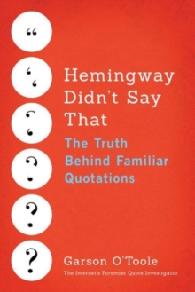 Hemingway Didn't Say That : The Truth Behind Familiar Quotations, Paperback Book