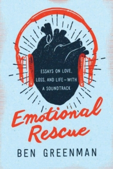 Emotional Rescue : Essays on Love, Loss, and Life--with a Soundtrack, Hardback Book