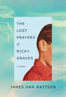 The Lost Prayers of Ricky Graves : A Novel, Paperback Book