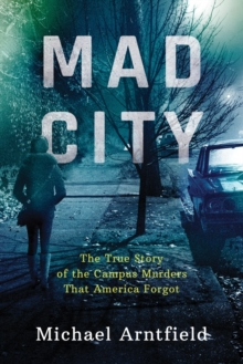 Mad City : The True Story of the Campus Murders That America Forgot, Hardback Book