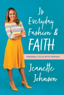 J's Everyday Fashion and Faith : Personal Style with Purpose, Paperback Book