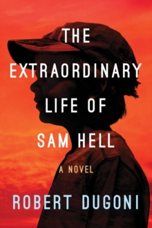 The Extraordinary Life of Sam Hell : A Novel, Paperback Book
