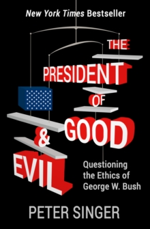 The President of Good & Evil : Questioning the Ethics of George W. Bush, EPUB eBook