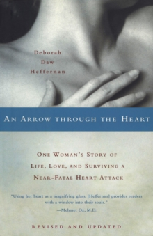 An Arrow Through the Heart : One Woman's Story of Life, Love, and Surviving a Near-Fatal Heart Attack, EPUB eBook