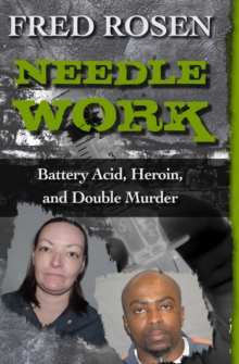 Needle Work : Battery Acid, Heroin, and Double Murder, PDF eBook