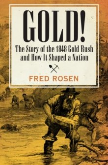 Gold! : The Story of the 1848 Gold Rush and How It Shaped a Nation, EPUB eBook